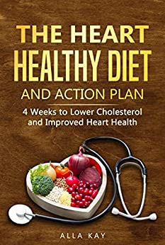 The Heart Healthy Diet and Action Plan: 4 Weeks to Lower Cholesterol and Improved Heart Health (menu for