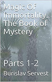 Burislav Servest. Magic Of Immortality. The Book of Mystery. Parts 1-2
