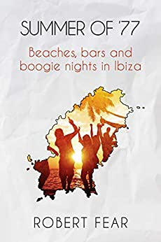 Summer of '77- Beaches, bars and boogie nights in Ibiza by Robert Fear