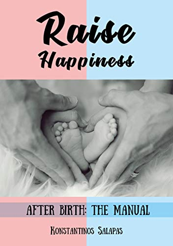 Raise happiness, After birth- the manual by Konstantinos Salapas